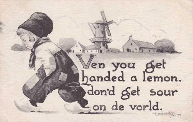 Ven you get handed a Lemon, don'd get sour on the vorld - Dutch Boy - a/s Bernhardt Wall - pm 1942